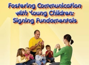 Fostering Communications with Young Children Signing Fundamentals