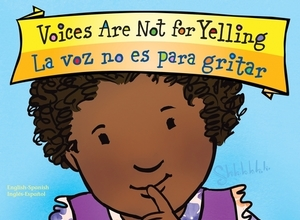 Voices Are Not for Yelling La voz no es para gritar Board Book