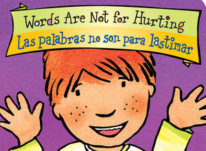 Words Are Not for Hurting  Las palabras no son para lastimar Board Book