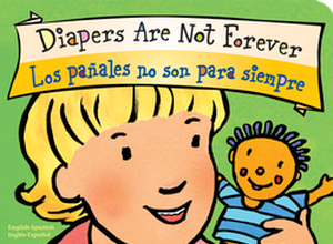 Diapers Are Not Forever Los panales no son para siempre Board Book